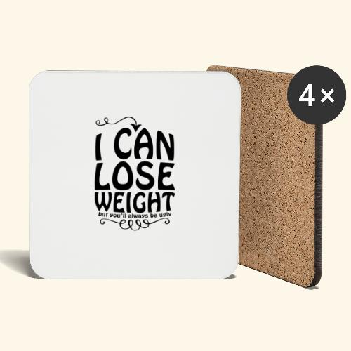 I can lose weight, but you'll always be ugly. - Coasters (set of 4)